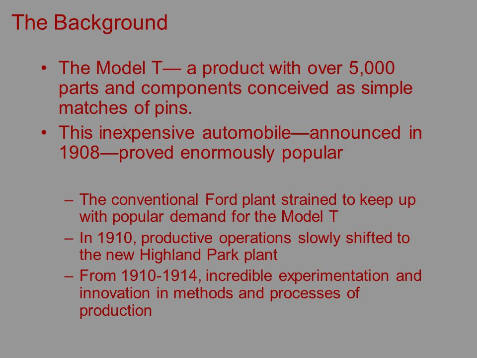 The Background The Model T a product with over 5,000 parts and components conceived as simple matches of pins.