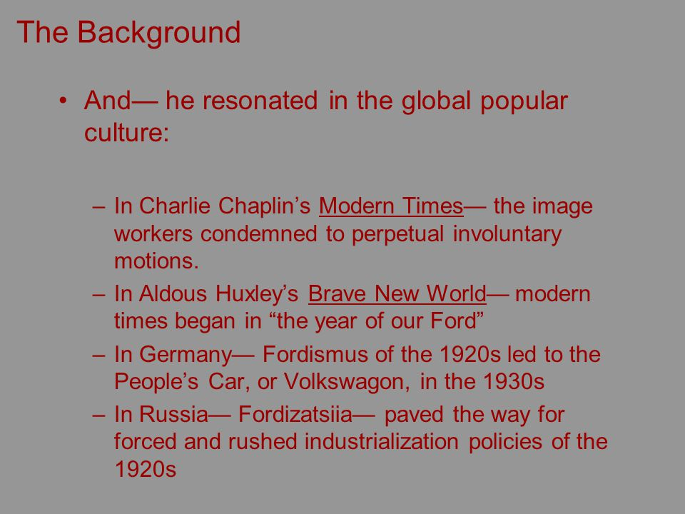 The Background And he resonated in the global popular culture: –In Charlie Chaplins Modern Times the image workers condemned to perpetual involuntary motions.