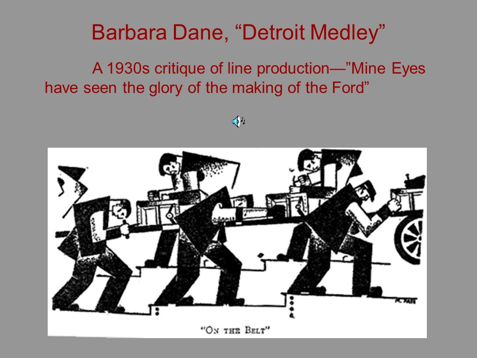 Barbara Dane, Detroit Medley A 1930s critique of line productionMine Eyes have seen the glory of the making of the Ford