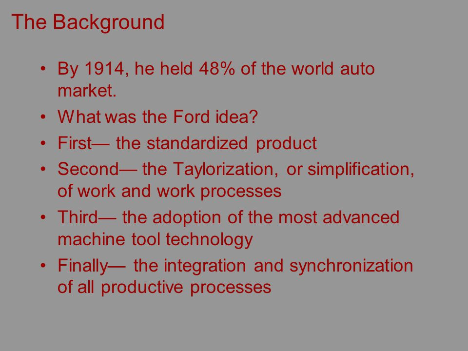 The Background By 1914, he held 48% of the world auto market.