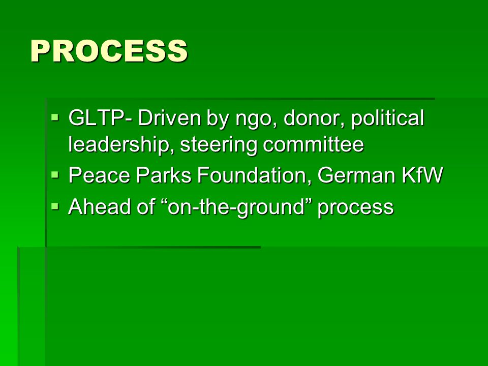 PROCESS GLTP- Driven by ngo, donor, political leadership, steering committee GLTP- Driven by ngo, donor, political leadership, steering committee Peac