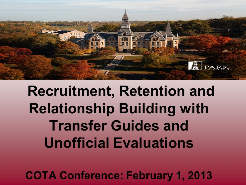 Recruitment, Retention and Relationship Building with Transfer Guides and Unofficial Evaluations COTA Conference: February 1, 2013