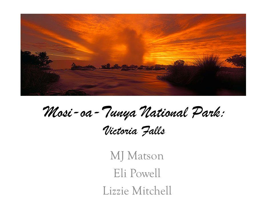 Mosi-oa-Tunya National Park: Victoria Falls MJ Matson Eli Powell Lizzie Mitchell
