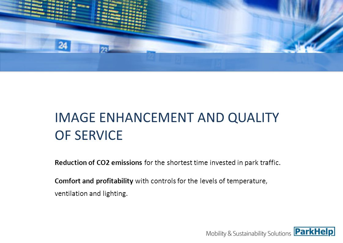IMAGE ENHANCEMENT AND QUALITY OF SERVICE Reduction of CO2 emissions for the shortest time invested in park traffic.