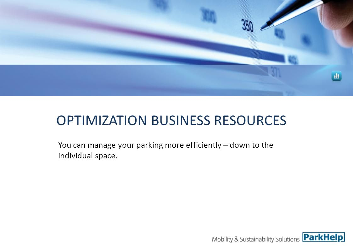 OPTIMIZATION BUSINESS RESOURCES You can manage your parking more efficiently – down to the individual space.