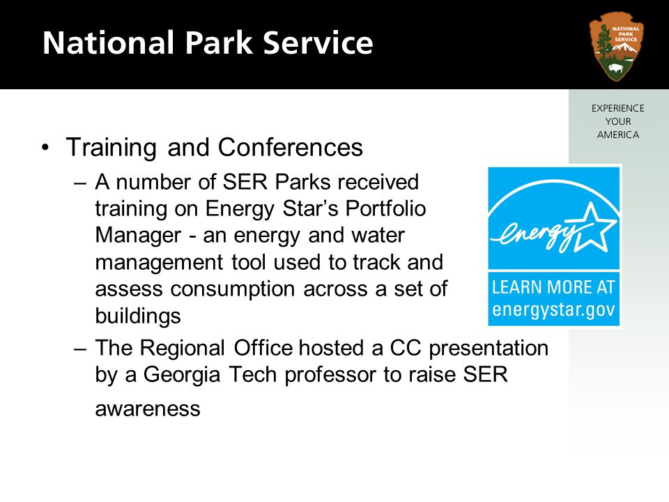 Training and Conferences –A number of SER Parks received training on Energy Stars Portfolio Manager - an energy and water management tool used to track and assess consumption across a set of buildings –The Regional Office hosted a CC presentation by a Georgia Tech professor to raise SER awareness