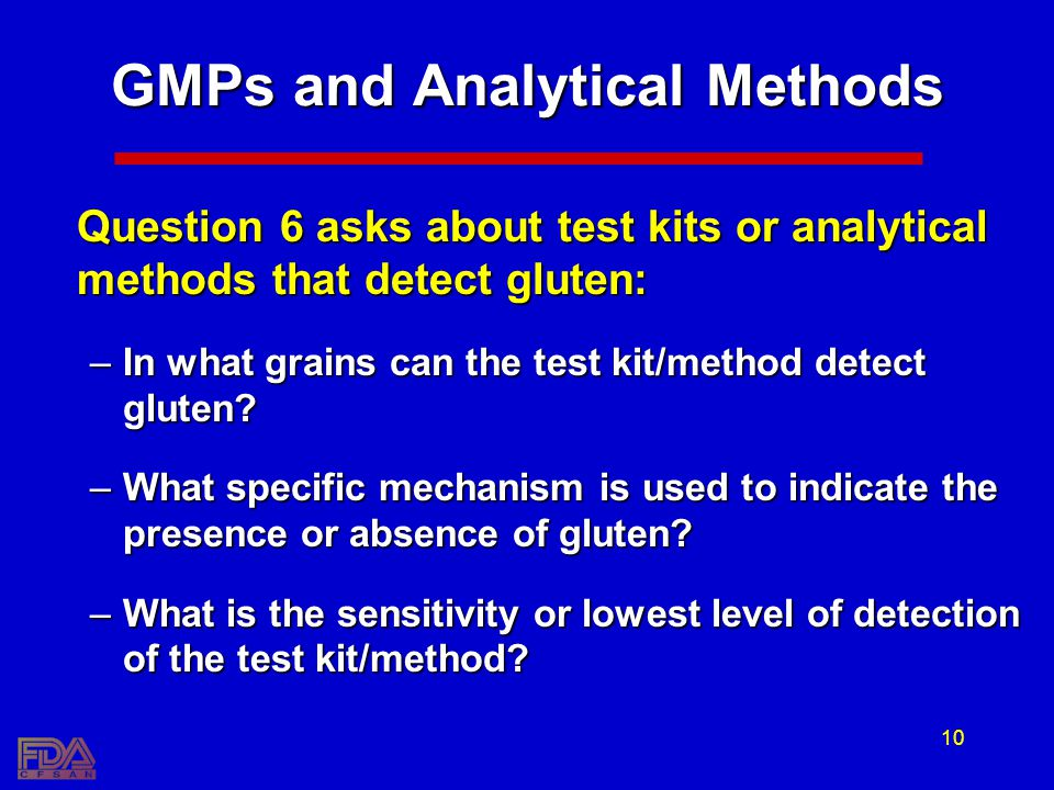 10 GMPs and Analytical Methods Question 6 asks about test kits or analytical methods that detect gluten: –In what grains can the test kit/method detec