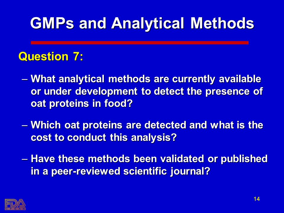 14 GMPs and Analytical Methods Question 7: –What analytical methods are currently available or under development to detect the presence of oat protein