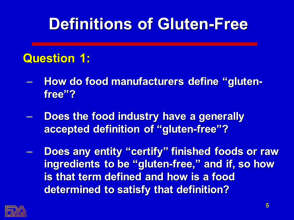 5 Definitions of Gluten-Free Question 1: –How do food manufacturers define gluten- free? –Does the food industry have a generally accepted definition