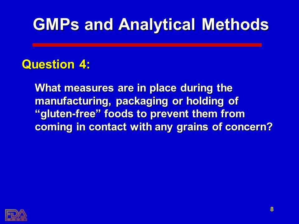 8 GMPs and Analytical Methods Question 4: What measures are in place during the manufacturing, packaging or holding of gluten-free foods to prevent th