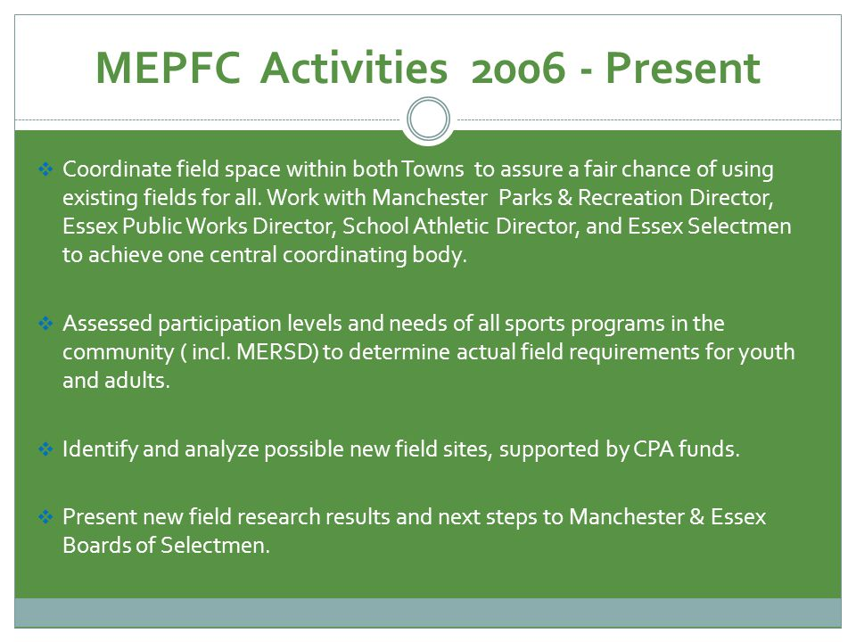 MEPFC Activities 2006 - Present Coordinate field space within both Towns to assure a fair chance of using existing fields for all.