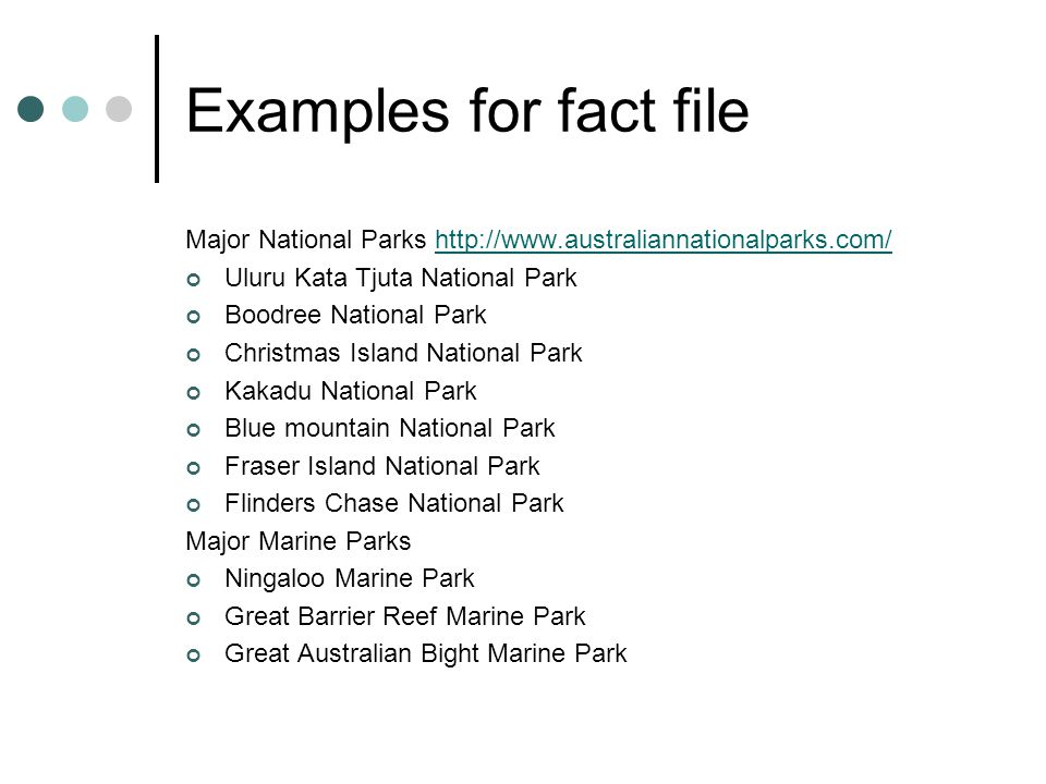 Examples for fact file Major National Parks http://www.australiannationalparks.com/http://www.australiannationalparks.com/ Uluru Kata Tjuta National Park Boodree National Park Christmas Island National Park Kakadu National Park Blue mountain National Park Fraser Island National Park Flinders Chase National Park Major Marine Parks Ningaloo Marine Park Great Barrier Reef Marine Park Great Australian Bight Marine Park