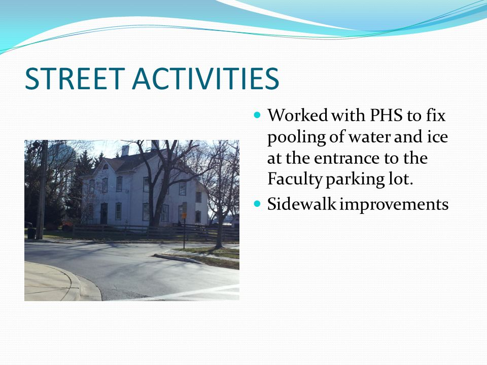 STREET ACTIVITIES Worked with PHS to fix pooling of water and ice at the entrance to the Faculty parking lot.