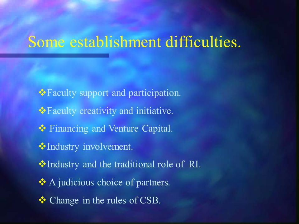 Some establishment difficulties. Faculty support and participation.