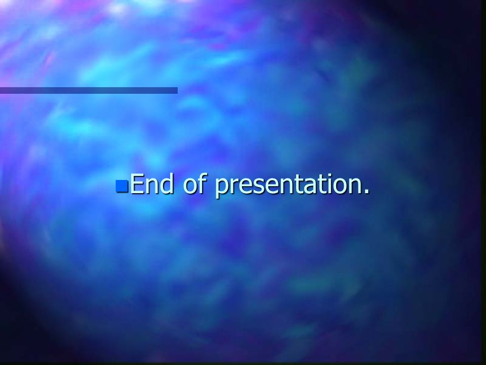 n End of presentation.