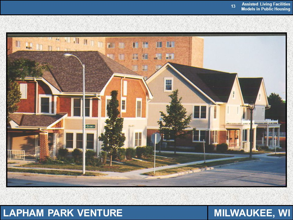 Assisted Living Facilities Models in Public Housing 13 LAPHAM PARK VENTUREMILWAUKEE, WI