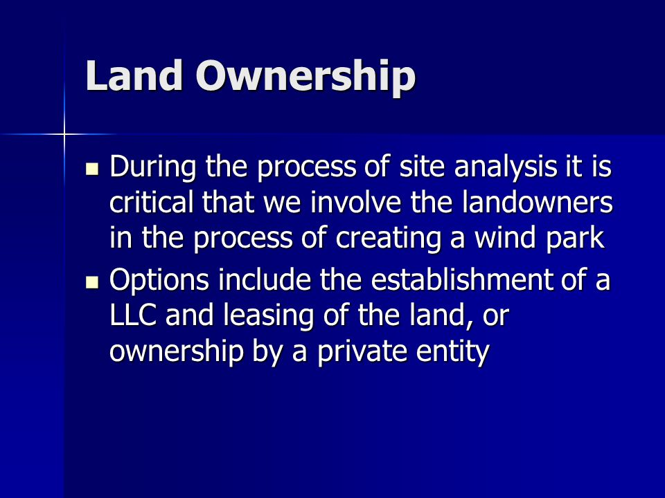 Land Ownership During the process of site analysis it is critical that we involve the landowners in the process of creating a wind park During the pro
