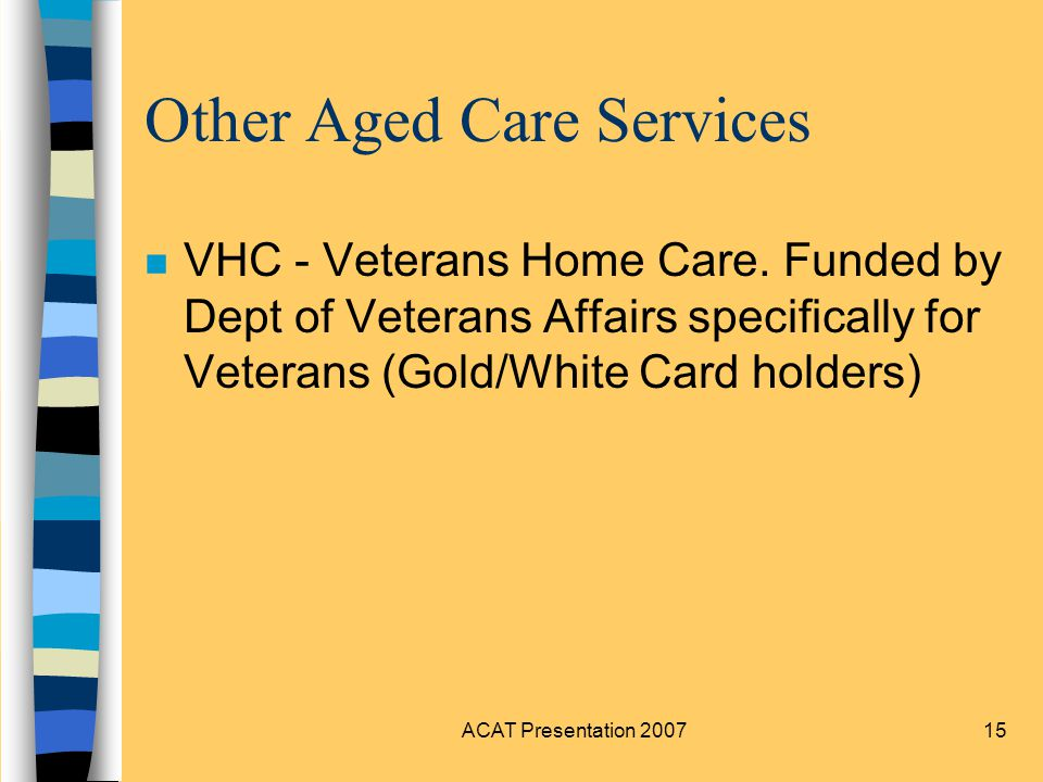 ACAT Presentation 200715 Other Aged Care Services n VHC - Veterans Home Care.