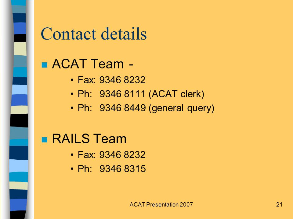ACAT Presentation Contact details n ACAT Team- Fax: Ph: (ACAT clerk) Ph: (general query) n RAILS Team Fax: Ph: