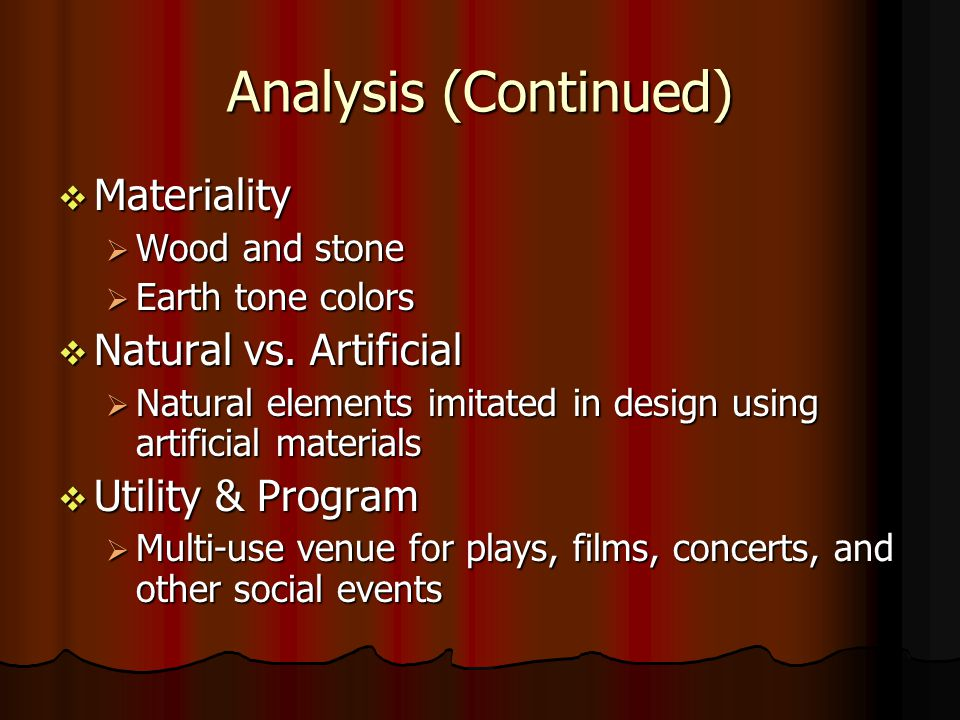 Analysis (Continued) Materiality Materiality Wood and stone Wood and stone Earth tone colors Earth tone colors Natural vs.