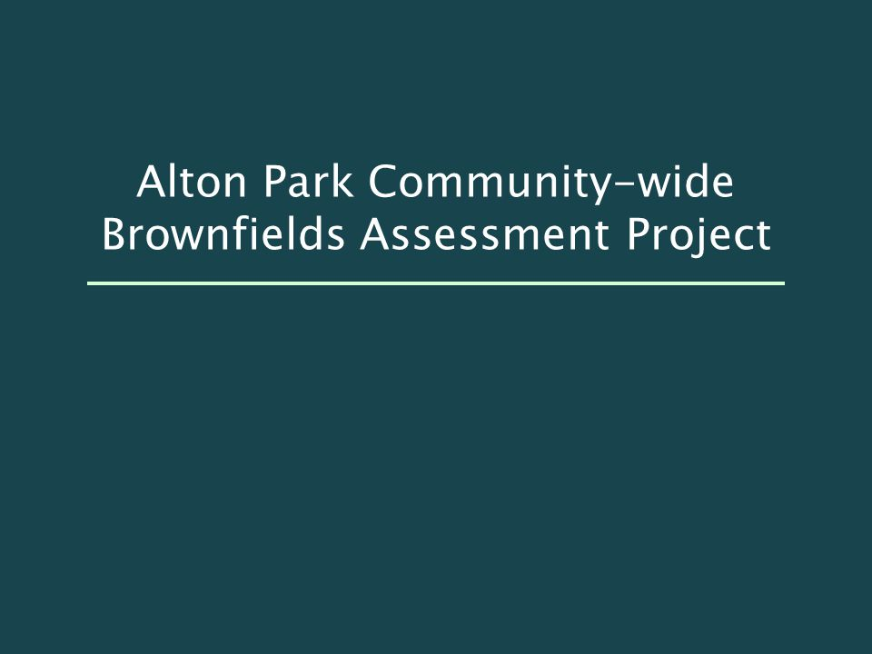 Alton Park Community-wide Brownfields Assessment Project March 10, 2008 245 sites of concerns