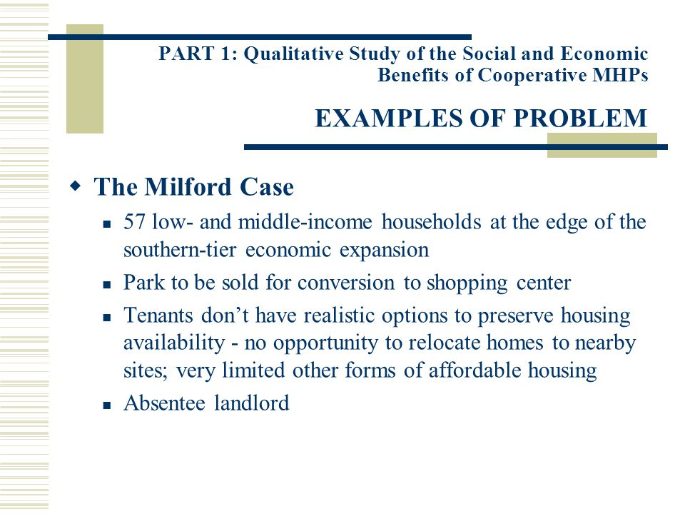 PART 1: Qualitative Study of the Social and Economic Benefits of Cooperative MHPs EXAMPLES OF PROBLEM The Milford Case 57 low- and middle-income house