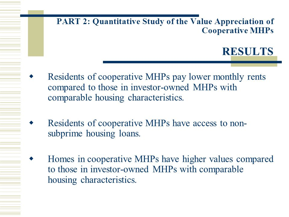 PART 2: Quantitative Study of the Value Appreciation of Cooperative MHPs RESULTS Residents of cooperative MHPs pay lower monthly rents compared to tho