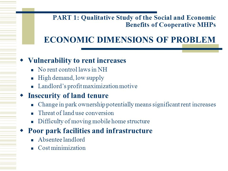 PART 1: Qualitative Study of the Social and Economic Benefits of Cooperative MHPs ECONOMIC DIMENSIONS OF PROBLEM Vulnerability to rent increases No re