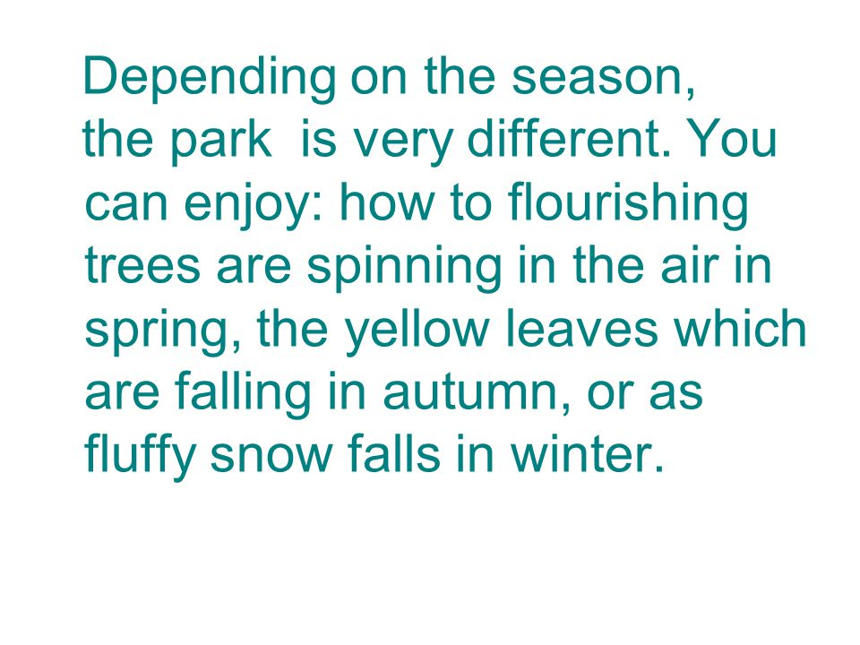 Depending on the season, the park is very different.