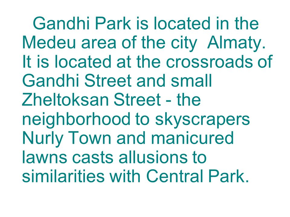 Gandhi Park is located in the Medeu area of the city Almaty.