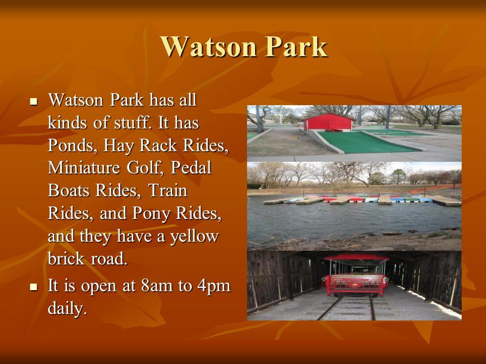 Watson Park Watson Park has all kinds of stuff.