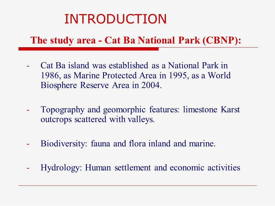 INTRODUCTION -Cat Ba island was established as a National Park in 1986, as Marine Protected Area in 1995, as a World Biosphere Reserve Area in 2004.