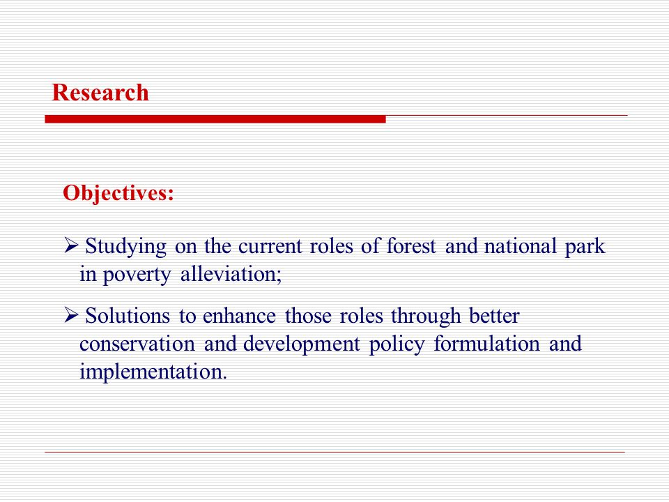 Objectives: Studying on the current roles of forest and national park in poverty alleviation; Solutions to enhance those roles through better conservation and development policy formulation and implementation.