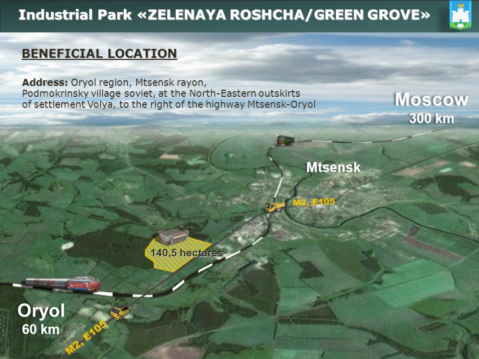 Industrial Park «ZELENAYA ROSHCHA/GREEN GROVE» Industrial Park «ZELENAYA ROSHCHA/GREEN GROVE» Developed infrastructure: Electric power Up to 40 mVt Traction substation of the city of Mtsensk Railway line.