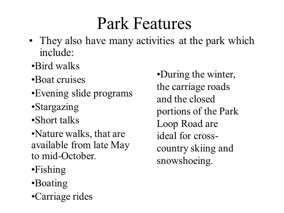 Park Features They also have many activities at the park which include: Bird walks Boat cruises Evening slide programs Stargazing Short talks Nature walks, that are available from late May to mid-October.
