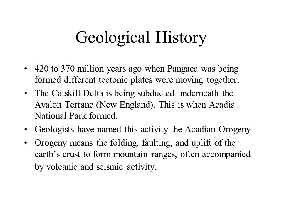 Geological History 420 to 370 million years ago when Pangaea was being formed different tectonic plates were moving together.