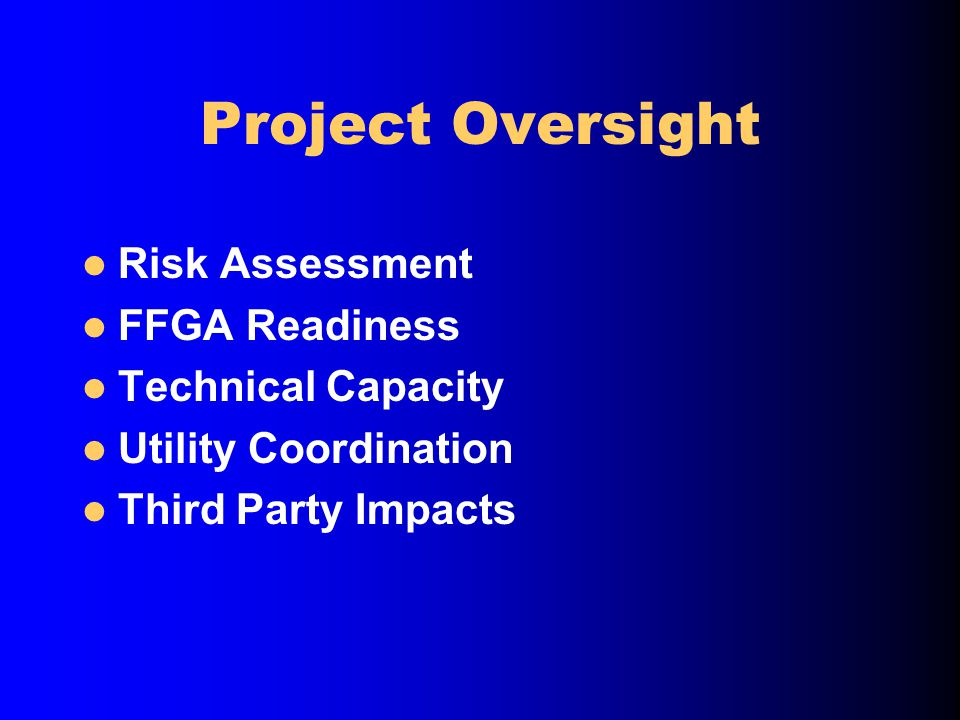 Project Oversight Risk Assessment FFGA Readiness Technical Capacity Utility Coordination Third Party Impacts