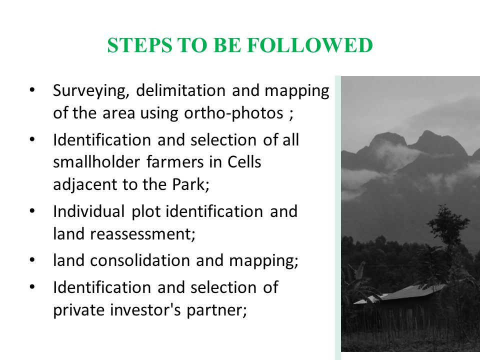 STEPS TO BE FOLLOWED Surveying, delimitation and mapping of the area using ortho-photos ; Identification and selection of all smallholder farmers in C