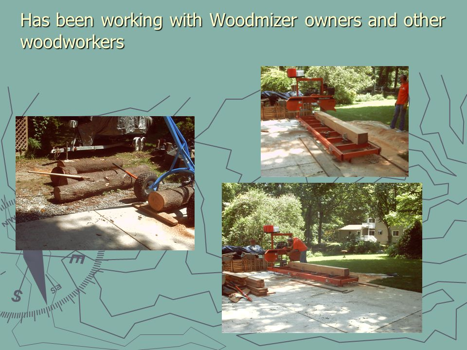 Has been working with Woodmizer owners and other woodworkers