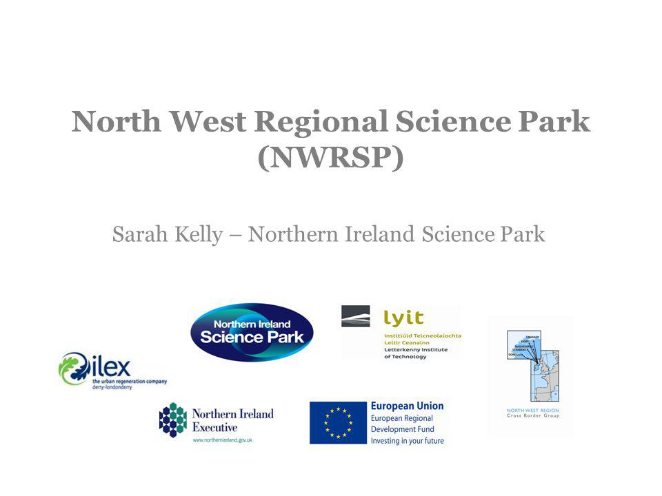 North West Regional Science Park (NWRSP) Sarah Kelly – Northern Ireland Science Park