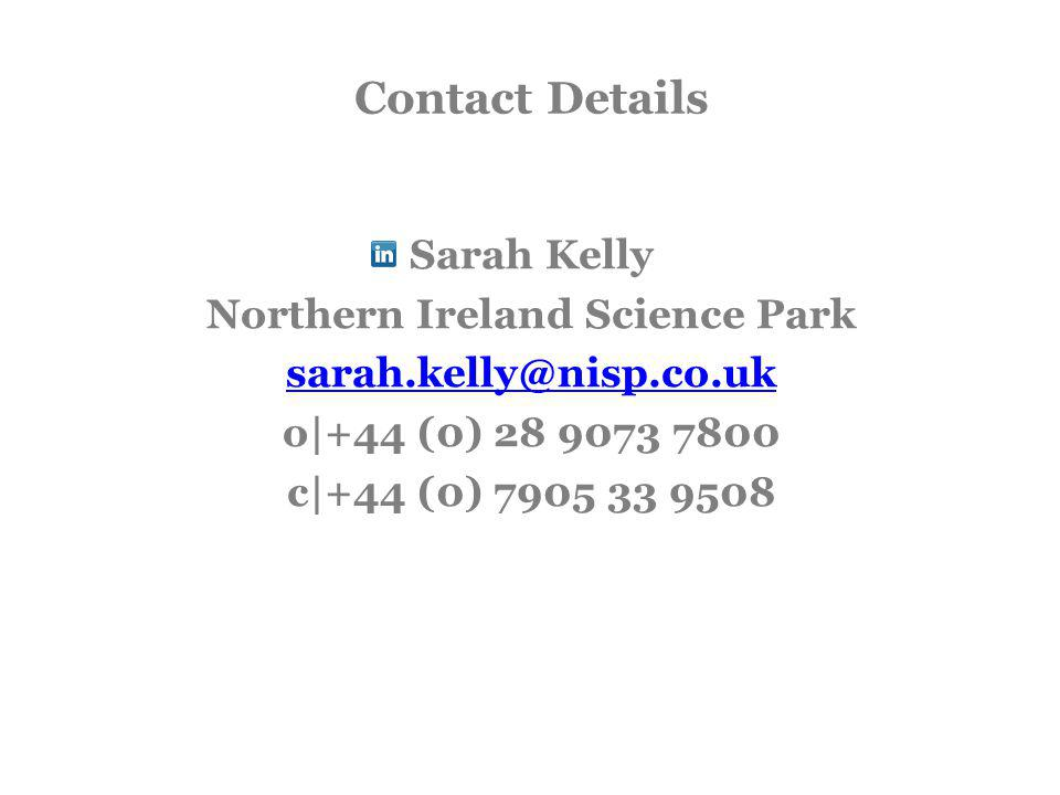 Contact Details Sarah Kelly Northern Ireland Science Park sarah.kelly@nisp.co.uk o|+44 (0) 28 9073 7800 c|+44 (0) 7905 33 9508