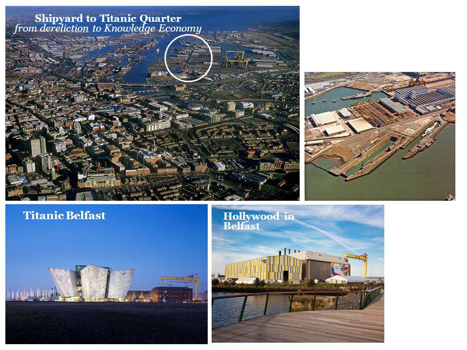 Shipyard to Titanic Quarter from dereliction to Knowledge Economy Titanic Belfast Hollywood in Belfast