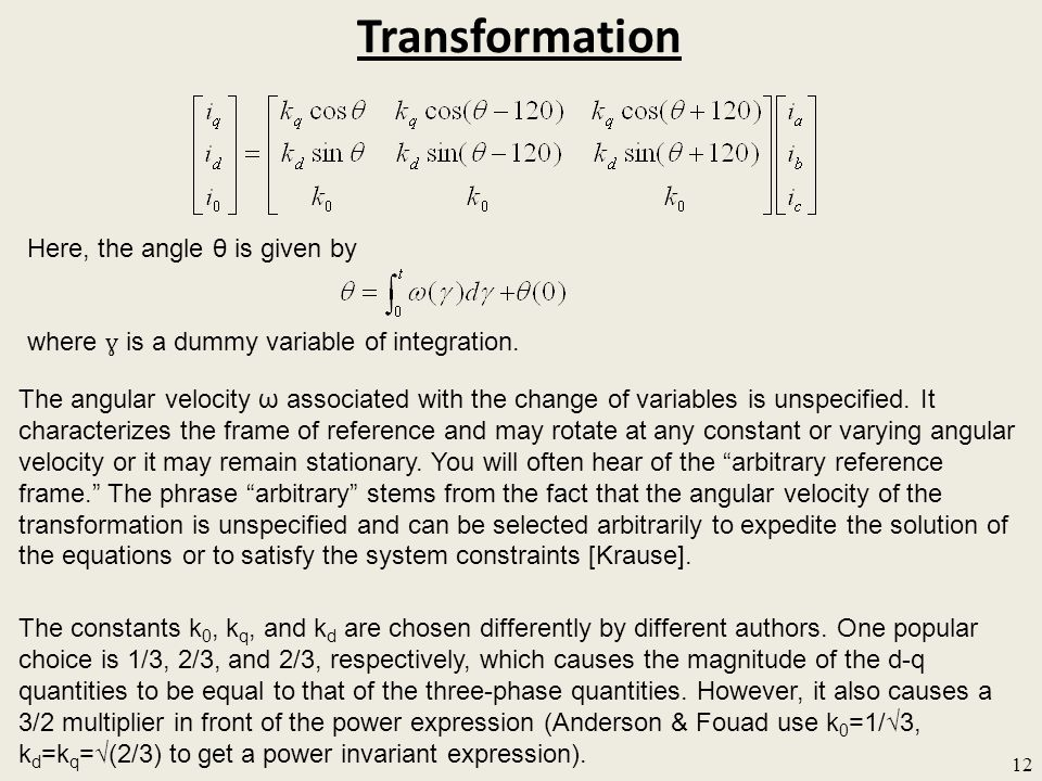 Transformation 12 Here, the angle θ is given by where ɣ is a dummy variable of integration. The constants k 0, k q, and k d are chosen differently by
