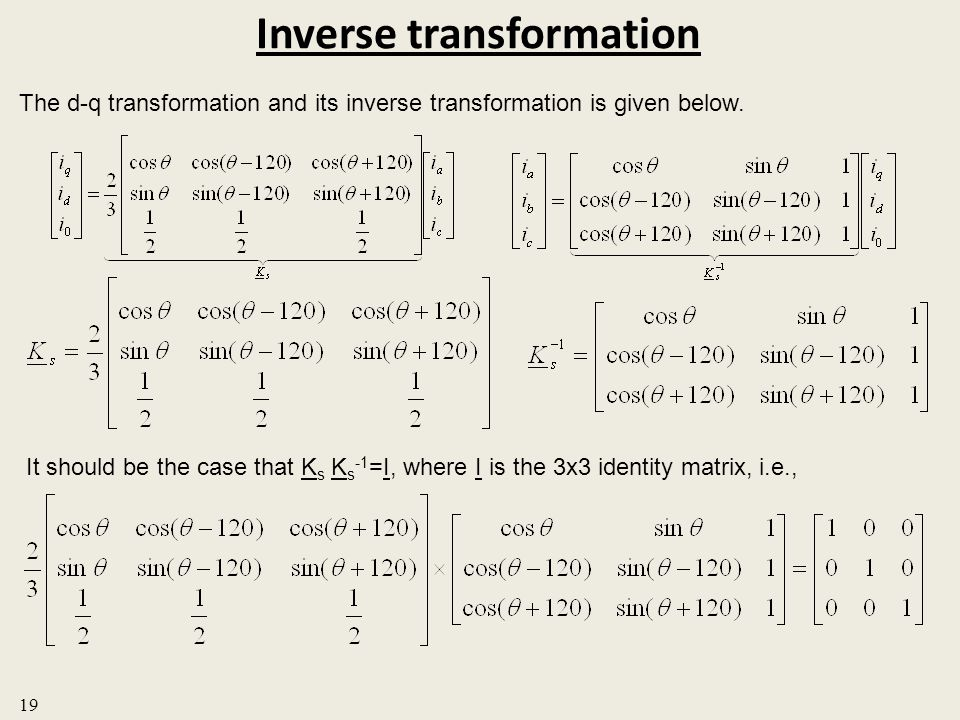 Inverse transformation 19 The d-q transformation and its inverse transformation is given below. It should be the case that K s K s -1 =I, where I is t