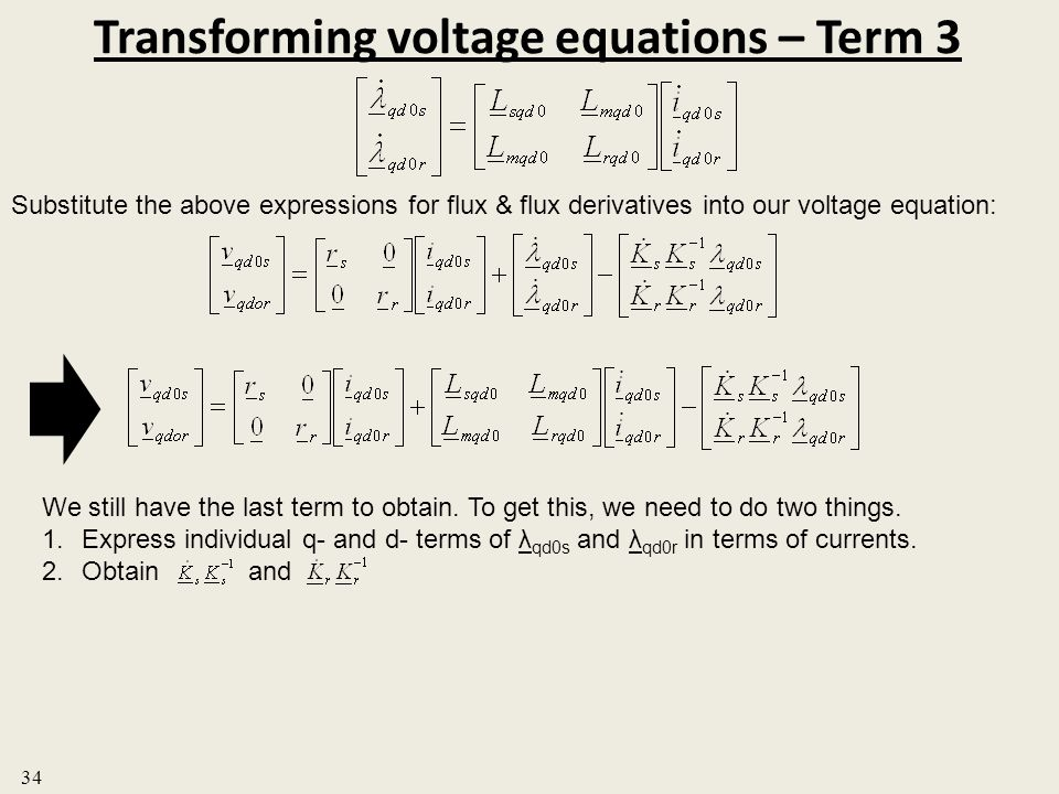 Transforming voltage equations – Term 3 Substitute the above expressions for flux & flux derivatives into our voltage equation: We still have the last