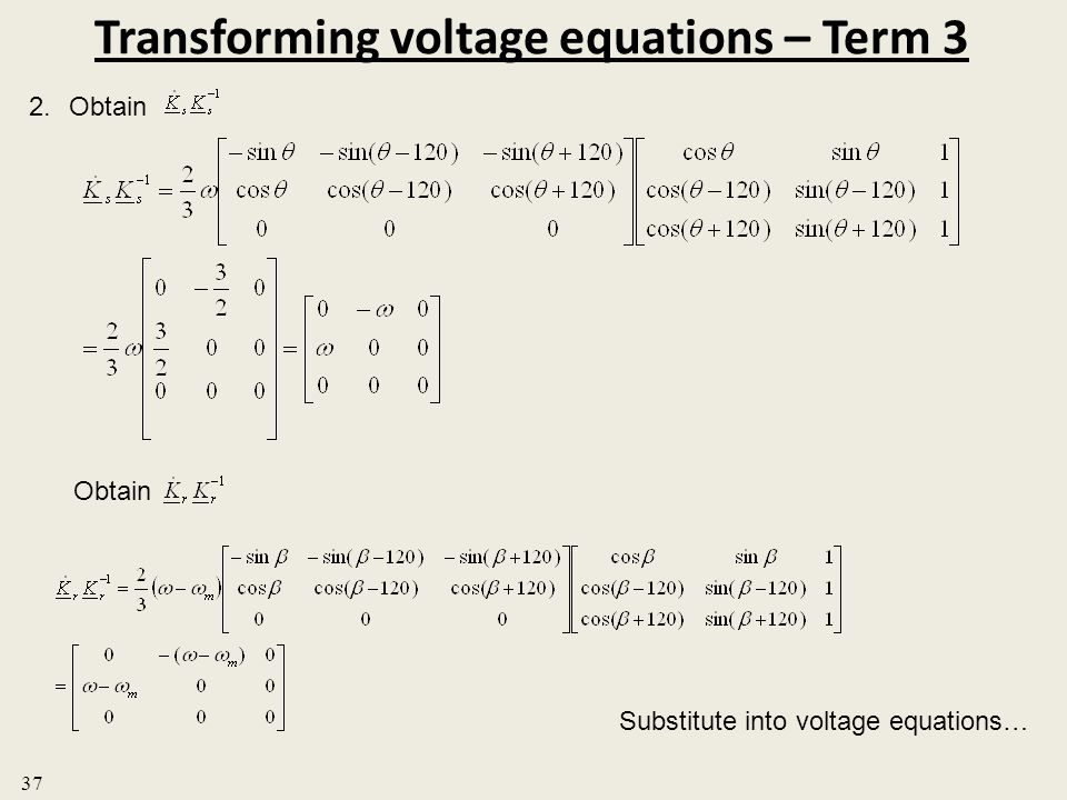 Transforming voltage equations – Term 3 2.Obtain 37 Obtain Substitute into voltage equations…