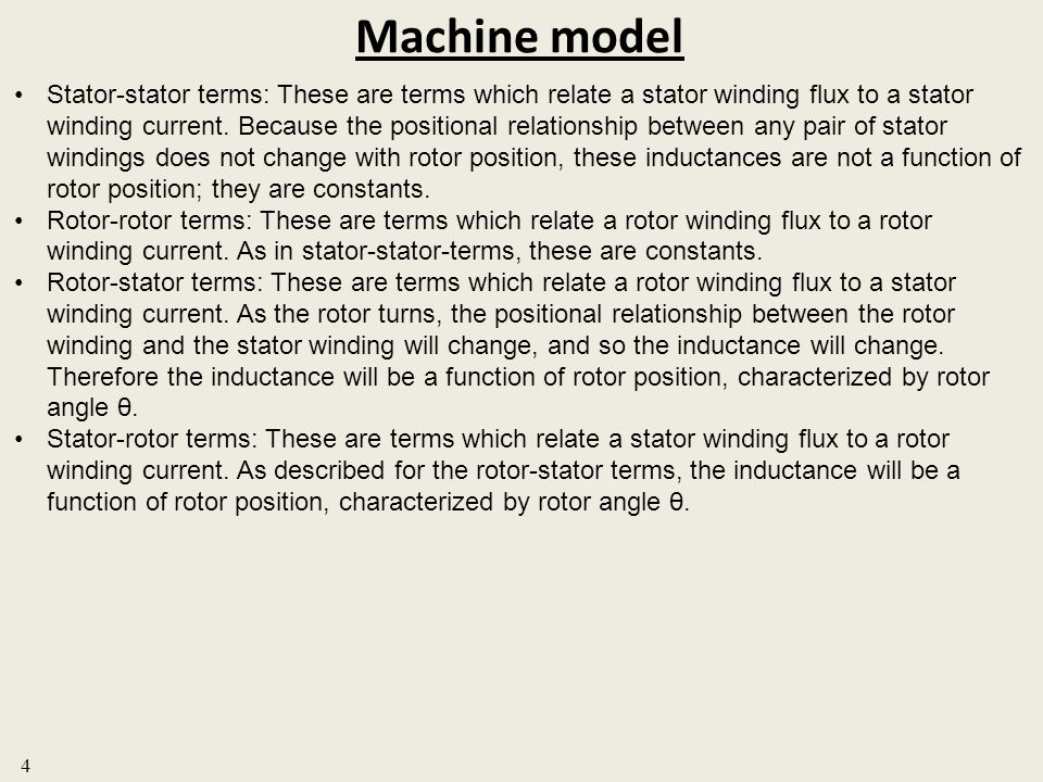Machine model 4 Stator-stator terms: These are terms which relate a stator winding flux to a stator winding current. Because the positional relationsh