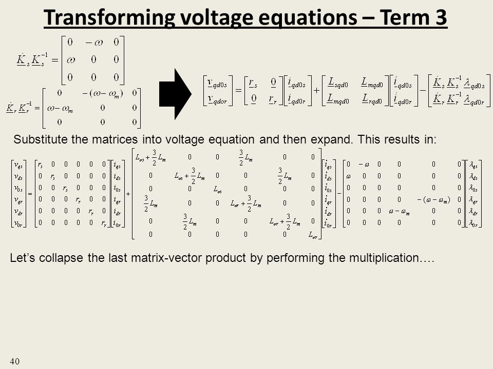 Transforming voltage equations – Term 3 40 Substitute the matrices into voltage equation and then expand. This results in: Lets collapse the last matr