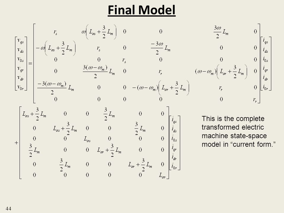 Final Model 44 This is the complete transformed electric machine state-space model in current form.