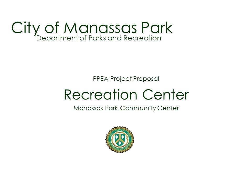 City of Manassas Park PPEA Project Proposal Recreation Center Manassas Park Community Center Department of Parks and Recreation